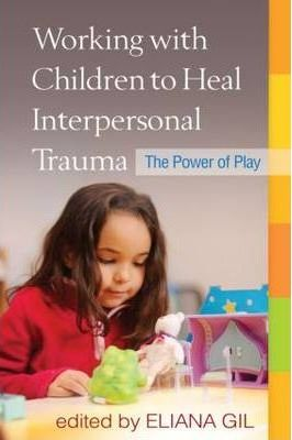 Working with Children to Heal Interpersonal Trauma  The Power of Play