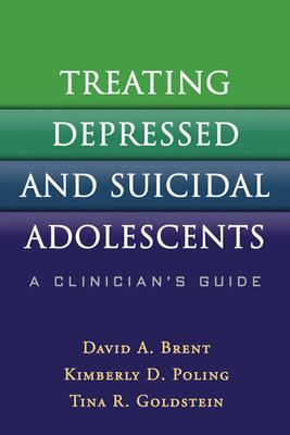 Treating Depressed and Suicidal Adolescents : A Clinician's Guide