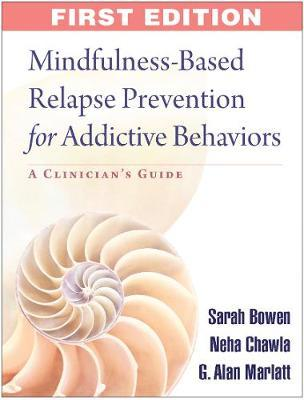 Mindfulness-Based Relapse Prevention for Addictive Behaviors : A Clinician's Guide