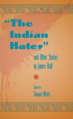 The Indian Hater and Other Stories, by James Hall Cover Image