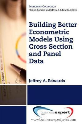 Building Better Econometric Models Using Cross Section and Panel Data