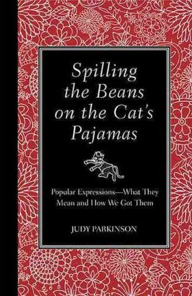 Popular Expressions What They Mean Spilling the Beans on the Cat/'s Pyjamas