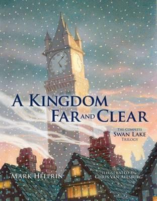 A Kingdom Far and Clear: WITH Swan Lake AND A City in Winter AND The Veil of Snows
