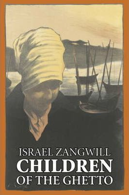 Children of the Ghetto by Israel Zangwill, Fiction, Classics, Literary Cover Image
