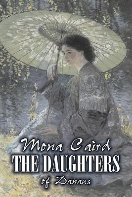The Daughters of Danaus by Mona Caird, Fiction, Literary, Romance Cover Image