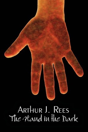 The Hand in the Dark by Arthur J. Rees, Fiction, Mystery & Detective, Action & Adventure Cover Image
