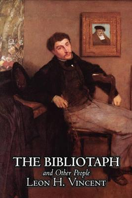 The Bibliotaph and Other People by Leon H. Vincent, Fiction, Literary Cover Image