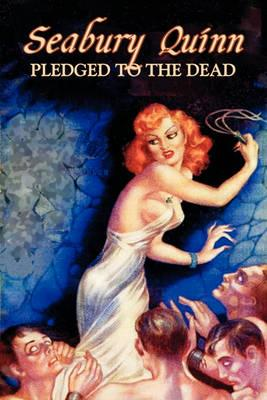 Pledged to the Dead by Seabury Quinn, Fiction, Fantasy, Horror Cover Image