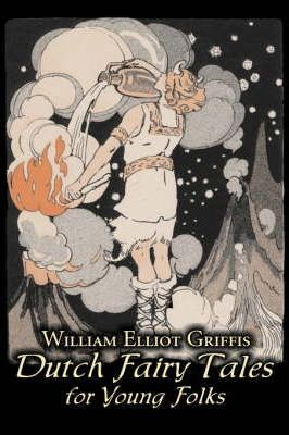 Dutch Fairy Tales for Young Folks  William Elliot Griffis, Fiction, Fairy Tales & Folklore - Country & Ethnic
