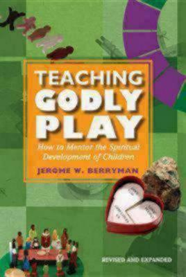 Teaching Godly Play : How to Mentor the Spiritual Development of Children
