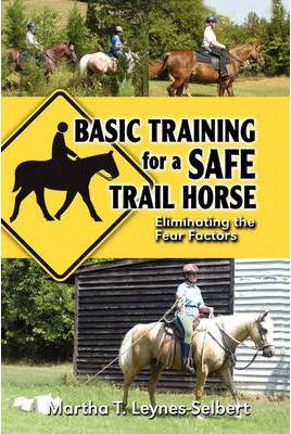 Basic Training for a Safe Trail Horse : Learn How to Improve Horse Behavior Without Resorting to Scare Tactics or Medicinal Supplements