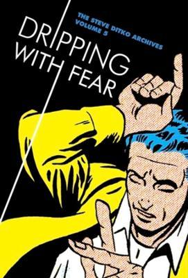 Dripping With Fear: The Steve Ditko Archives Vol. 5