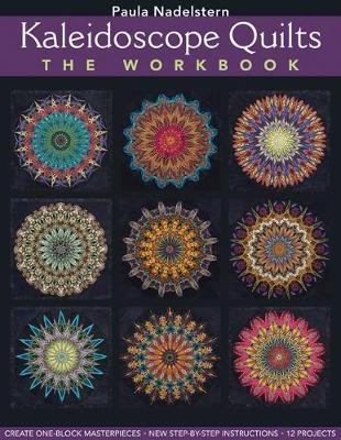 Kaleidoscope Quilts-The Workbook : Create One-Block Masterpieces * New Step-by-Step Instructions * 12 Projects