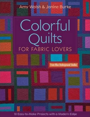 Colorful Quilts For Fabric Lovers : 10 Easy-to-Make Projects with a Modern Edge