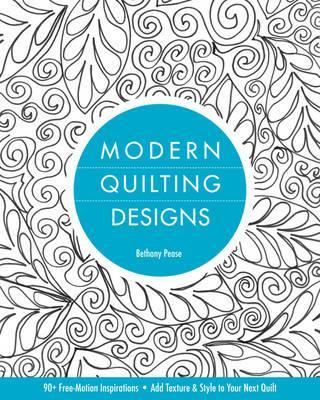 Modern Quilting Designs : 90+ Free-Motion Inspirations * Add Texture & Style to Your Next Quilt