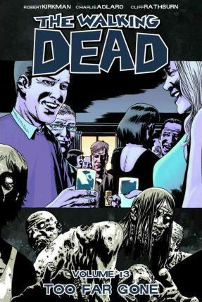The Walking Dead Volume 13: Too Far Gone