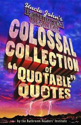 Uncle John's Colossal Collection of Quotable Quotes