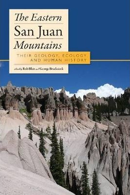 The Eastern San Juan Mountains : Their Ecology, Geology, and Human History