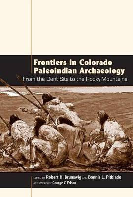 Frontiers in Colorado Paleoindian Archaeology: From the Dent Site to the Rocky Mountains