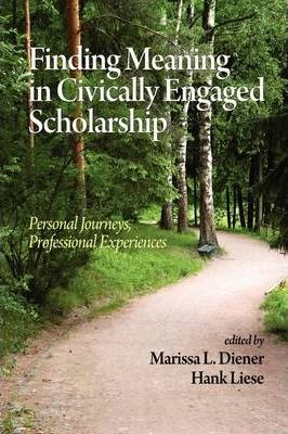 Finding Meaning in Civically Engaged Scholarship: Personal Journeys, Professional Experiences