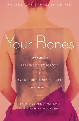 Your Bones : How You Can Prevent Osteoporosis and Have Strong Bones for Lifenaturally