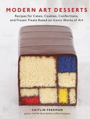 Modern Art Desserts : Recipes for Cakes, Cookies, Confections, and Frozen Treats Based on Iconic Works of Art