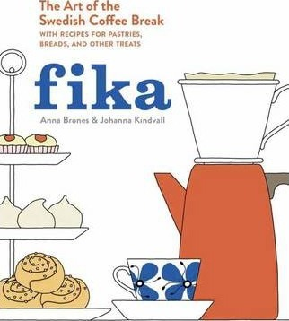 Fika : The Art of The Swedish Coffee Break, with Recipes for Pastries, Breads, and Other Treats