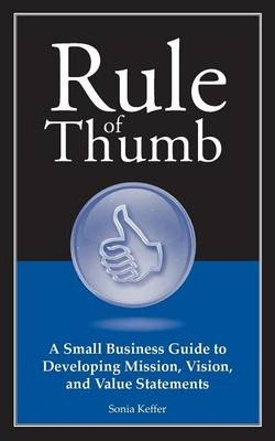 Rule Of Thumb A Guide To Developing Mission Vision And Value Statements Sonia Keffer 9781608081028