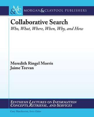 Collaborative Web Search: Who, What, Where, When, and Why
