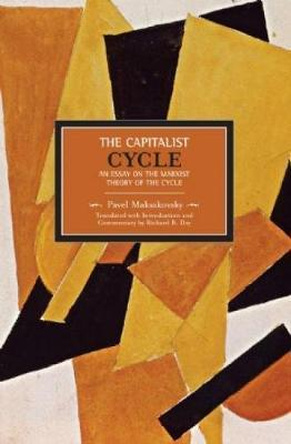 Pavel V. Makasakovsky: The Capitalist Cycle. An Essay On The Marxist Theory Of The Cycle