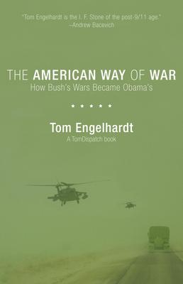 The American Way Of War : How the Empire Brought Itself to Ruin