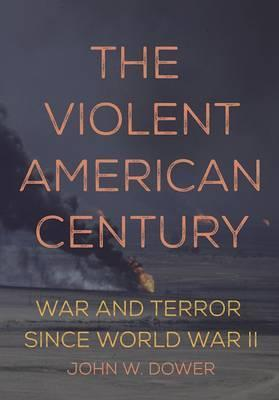 The Violent American Century : War And Terror Since World War II
