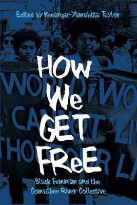 How We Get Free : Black Feminism and the Combahee River Collective