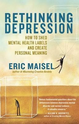 Rethinking Depression : How to Shed Mental Health Labels and Create Personal Meaning