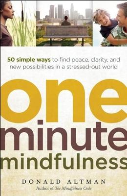 One-minute Mindfulness : 50 Simple Ways to Find Peace, Clarity, and New Possibilities in a Stressed-out World