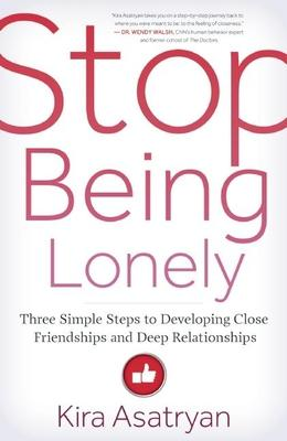 Stop Being Lonely : Three Simple Steps to Developing Close Friendships and Deep Relationships