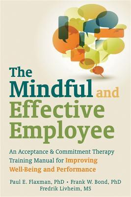 Mindful and Effective Employees : A Training Program for Maximizing Well-Being and Effectiveness Using Acceptance and Commitment Therapy