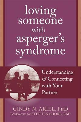 Loving Someone with Asperger's Syndrome : Understanding and Connecting with your Partner