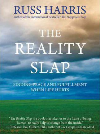 The Reality Slap : Finding Peace and Fulfillment When Life Hurts