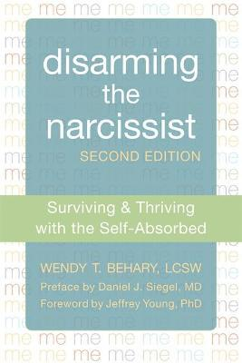 Disarming the Narcissist, Second Edition : Wendy T  Behary