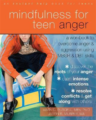 Mindfulness for Teen Anger - Jason Robert Murphy, Mark C. Purcell