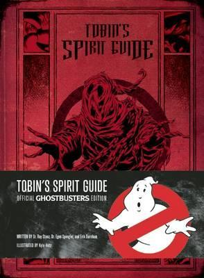 Tobin's Spirit Guide : Official Ghostbusters Edition