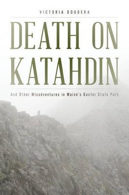 Death on Katahdin  And Other Misadventures in Maine's Baxter State Park