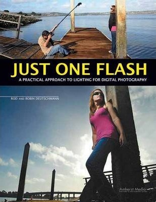 Just One Flash : A Practical Approach to Lighting for Digital Photography