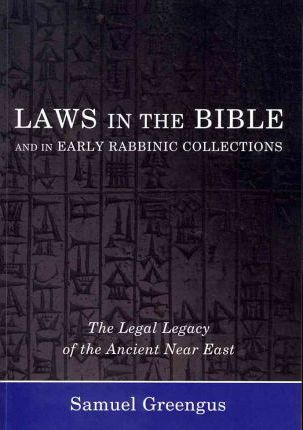 Laws in the Bible and in Early Rabbinic Collections : The Legal Legacy of the Ancient Near East