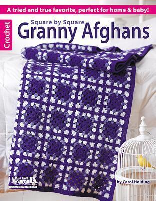 Square by Square Granny Afghans : A Tried and True Favorite, Perfect for Home and Baby!