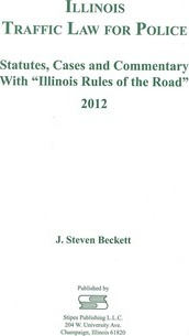 Illinois Traffic Law for Police 2012  Statutes, Cases, and Commentary With Illinois Rules of the Road
