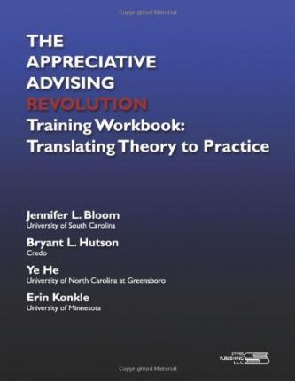 The Appreciative Advising Revolution Training Workbook: Translating Theory to Practice