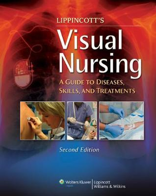 Lippincott's Visual Nursing : A Guide to Diseases, Skills, and Treatments