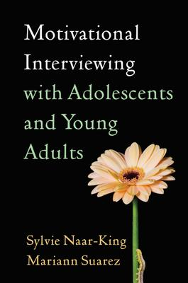 Motivational Interviewing with Adolescents and Young Adults - Sylvie Naar-King, Mariann Suarez